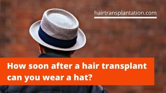 How soon after a hair transplant can you wear a hat_